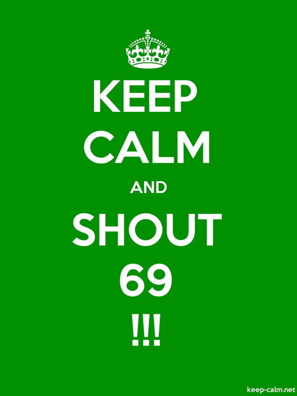 KEEP CALM AND SHOUT 69 !!! - white/green - Default (600x800)