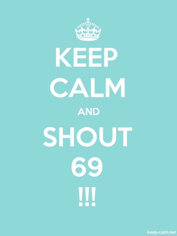 KEEP CALM AND SHOUT 69 !!! - white/lightblue - Default (600x800)