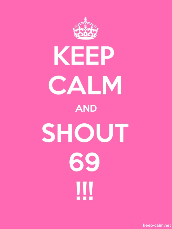 KEEP CALM AND SHOUT 69 !!! - white/pink - Default (600x800)