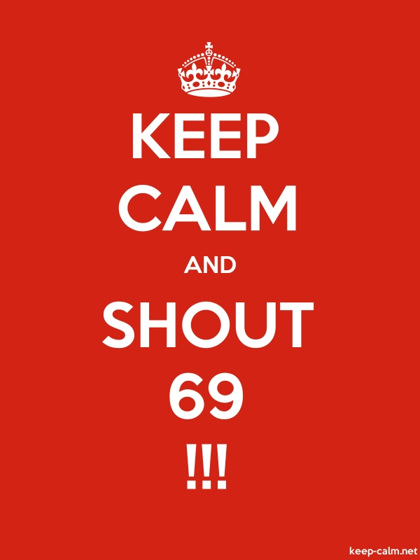 KEEP CALM AND SHOUT 69 !!! - white/red - Default (600x800)