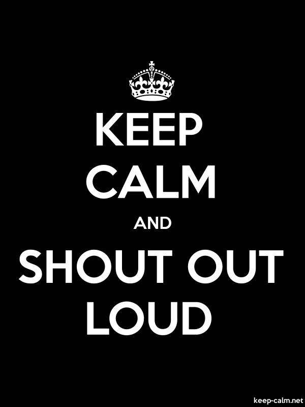 KEEP CALM AND SHOUT OUT LOUD - white/black - Default (600x800)