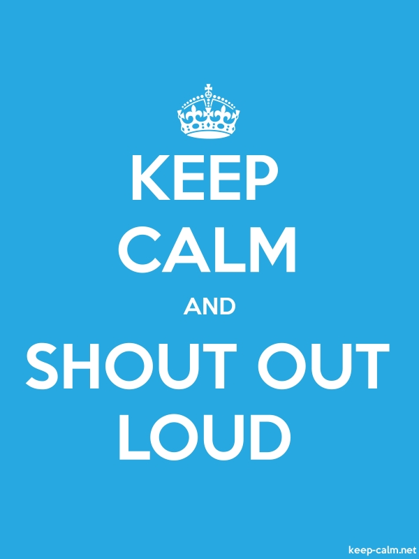 KEEP CALM AND SHOUT OUT LOUD - white/blue - Default (600x800)
