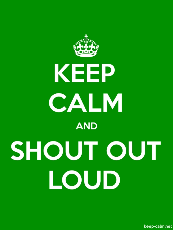 KEEP CALM AND SHOUT OUT LOUD - white/green - Default (600x800)