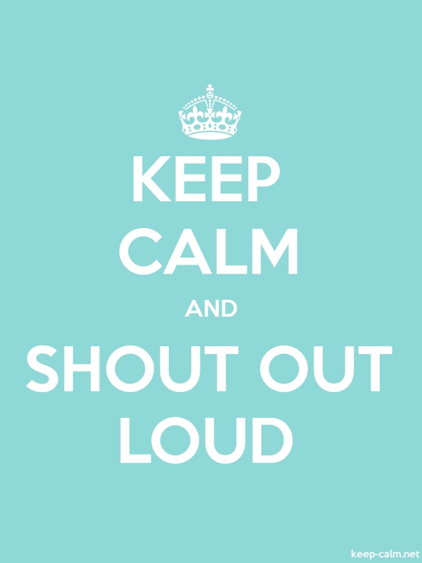 KEEP CALM AND SHOUT OUT LOUD - white/lightblue - Default (600x800)