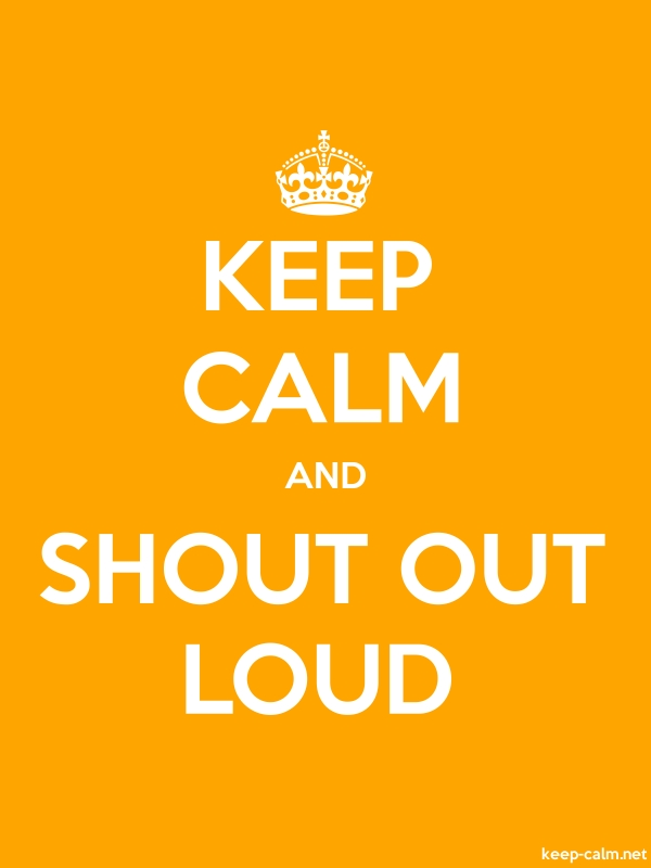 KEEP CALM AND SHOUT OUT LOUD - white/orange - Default (600x800)