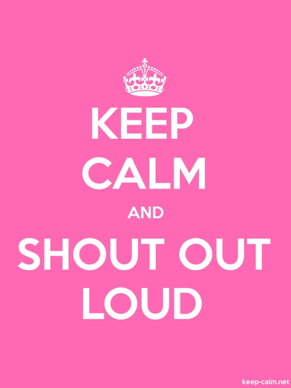 KEEP CALM AND SHOUT OUT LOUD - white/pink - Default (600x800)
