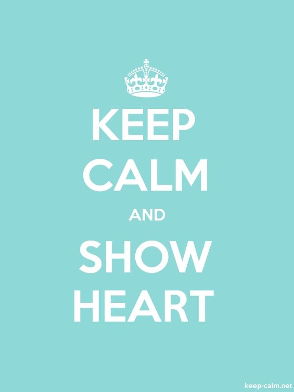 KEEP CALM AND SHOW HEART - white/lightblue - Default (600x800)