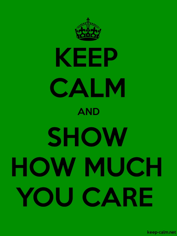 KEEP CALM AND SHOW HOW MUCH YOU CARE - black/green - Default (600x800)