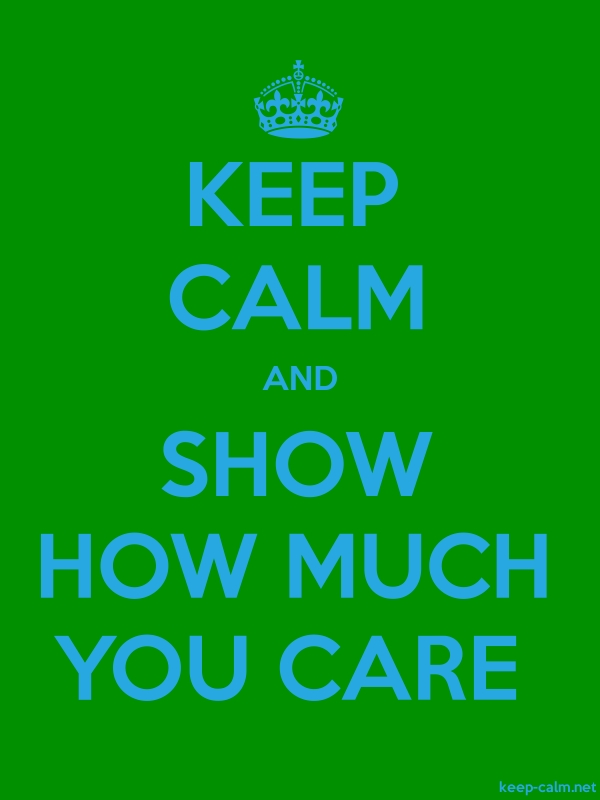 KEEP CALM AND SHOW HOW MUCH YOU CARE - blue/green - Default (600x800)
