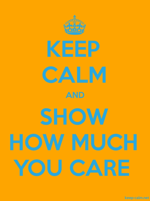 KEEP CALM AND SHOW HOW MUCH YOU CARE - blue/orange - Default (600x800)