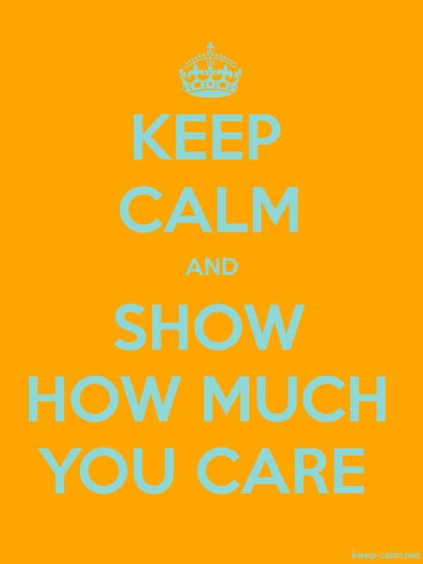 KEEP CALM AND SHOW HOW MUCH YOU CARE - lightblue/orange - Default (600x800)
