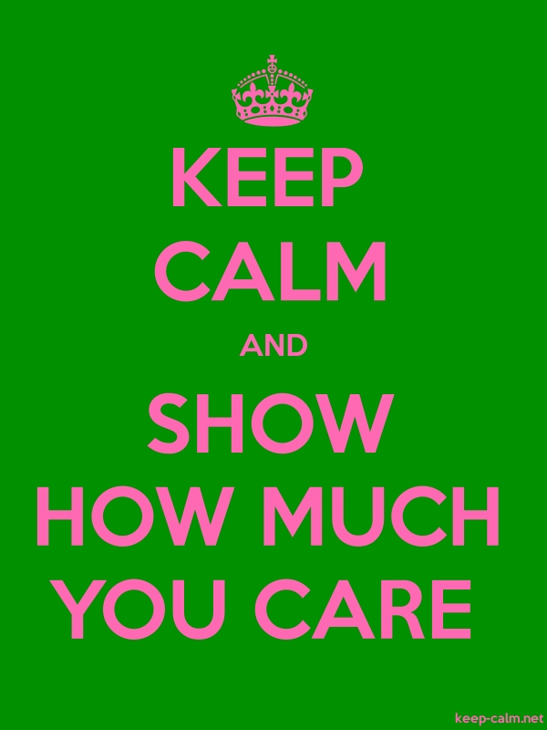 KEEP CALM AND SHOW HOW MUCH YOU CARE - pink/green - Default (600x800)