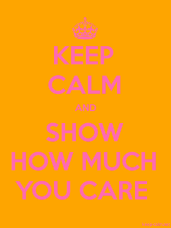 KEEP CALM AND SHOW HOW MUCH YOU CARE - pink/orange - Default (600x800)