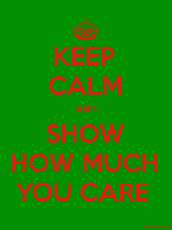KEEP CALM AND SHOW HOW MUCH YOU CARE - red/green - Default (600x800)
