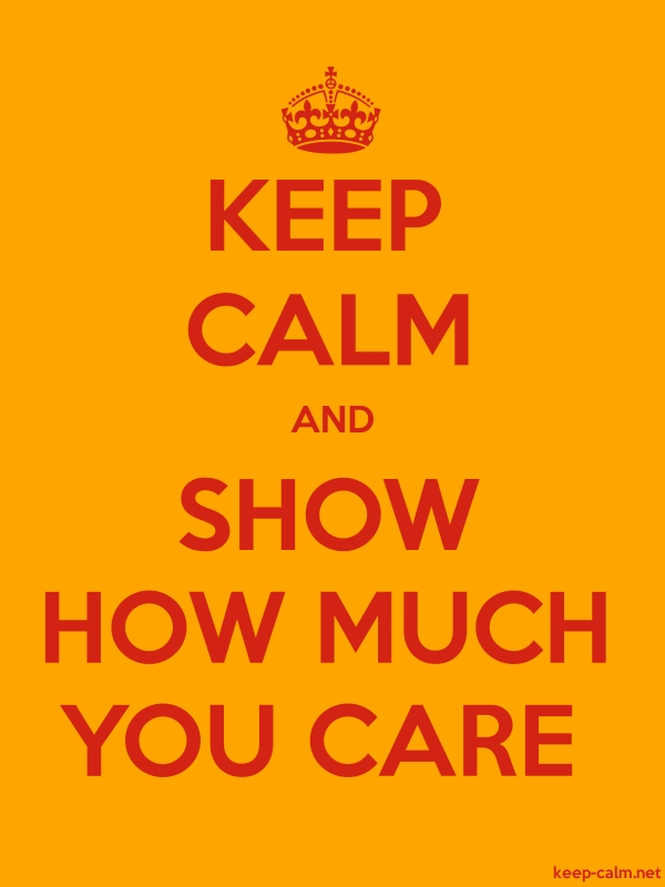 KEEP CALM AND SHOW HOW MUCH YOU CARE - red/orange - Default (600x800)