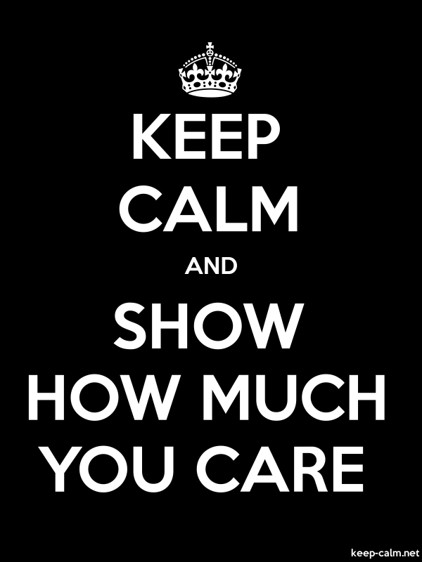 KEEP CALM AND SHOW HOW MUCH YOU CARE - white/black - Default (600x800)