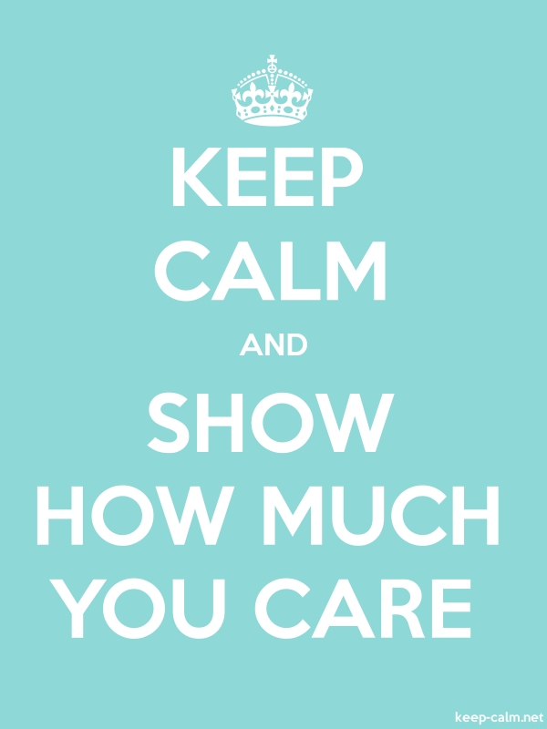 KEEP CALM AND SHOW HOW MUCH YOU CARE - white/lightblue - Default (600x800)