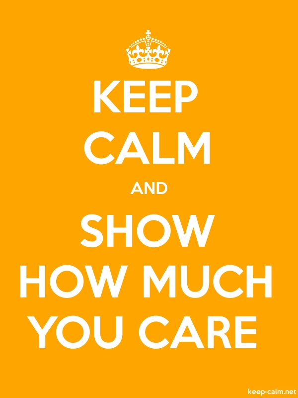 KEEP CALM AND SHOW HOW MUCH YOU CARE - white/orange - Default (600x800)