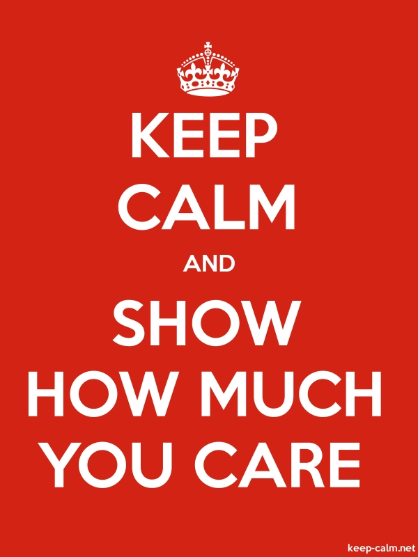 KEEP CALM AND SHOW HOW MUCH YOU CARE - white/red - Default (600x800)