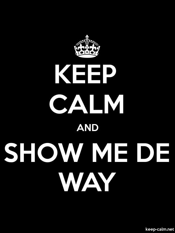 KEEP CALM AND SHOW ME DE WAY - white/black - Default (600x800)