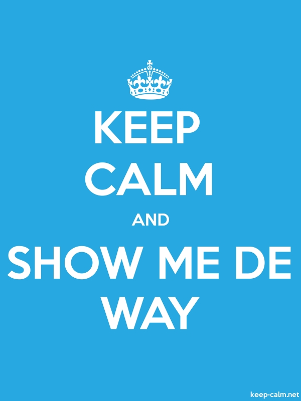 KEEP CALM AND SHOW ME DE WAY - white/blue - Default (600x800)