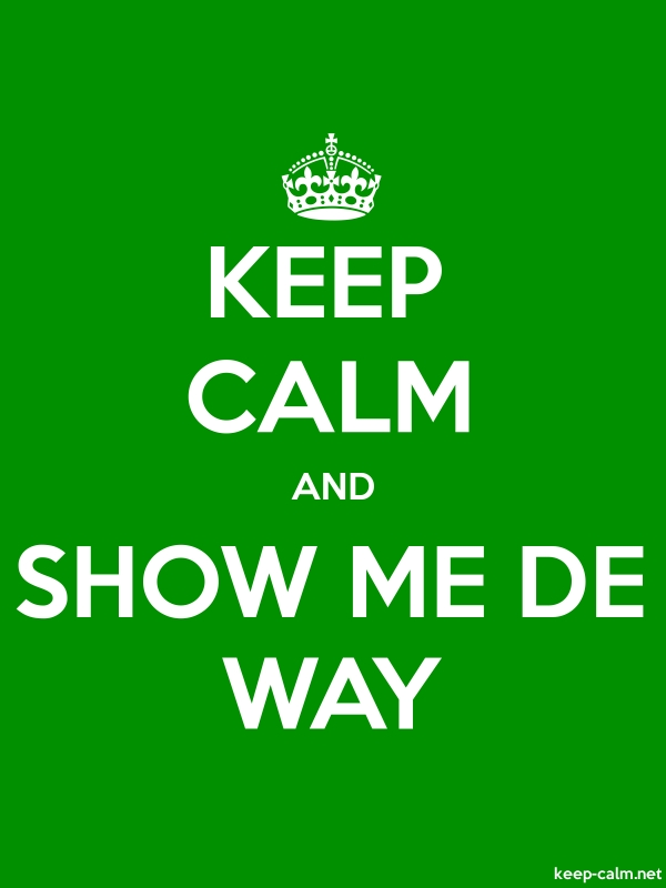 KEEP CALM AND SHOW ME DE WAY - white/green - Default (600x800)