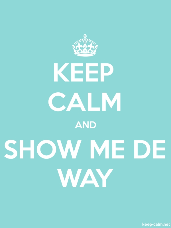 KEEP CALM AND SHOW ME DE WAY - white/lightblue - Default (600x800)