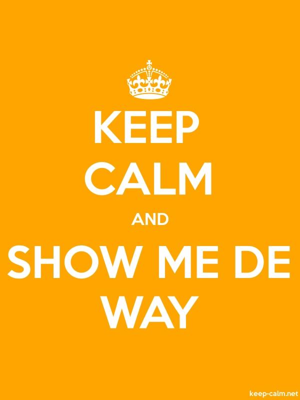 KEEP CALM AND SHOW ME DE WAY - white/orange - Default (600x800)