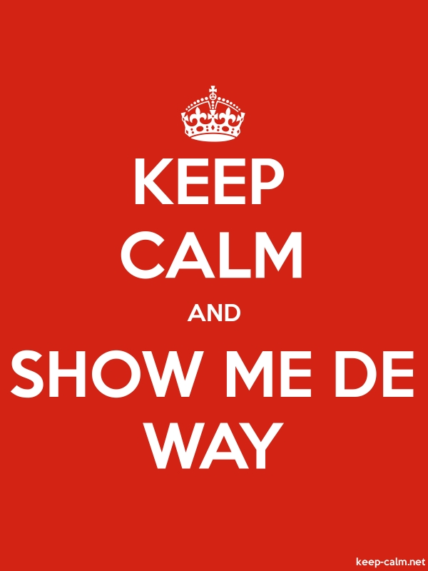 KEEP CALM AND SHOW ME DE WAY - white/red - Default (600x800)
