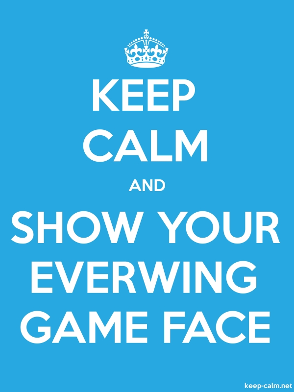 KEEP CALM AND SHOW YOUR EVERWING GAME FACE - white/blue - Default (600x800)