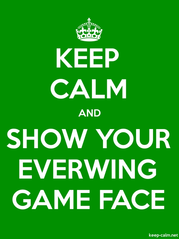 KEEP CALM AND SHOW YOUR EVERWING GAME FACE - white/green - Default (600x800)