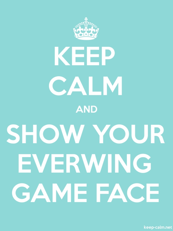 KEEP CALM AND SHOW YOUR EVERWING GAME FACE - white/lightblue - Default (600x800)