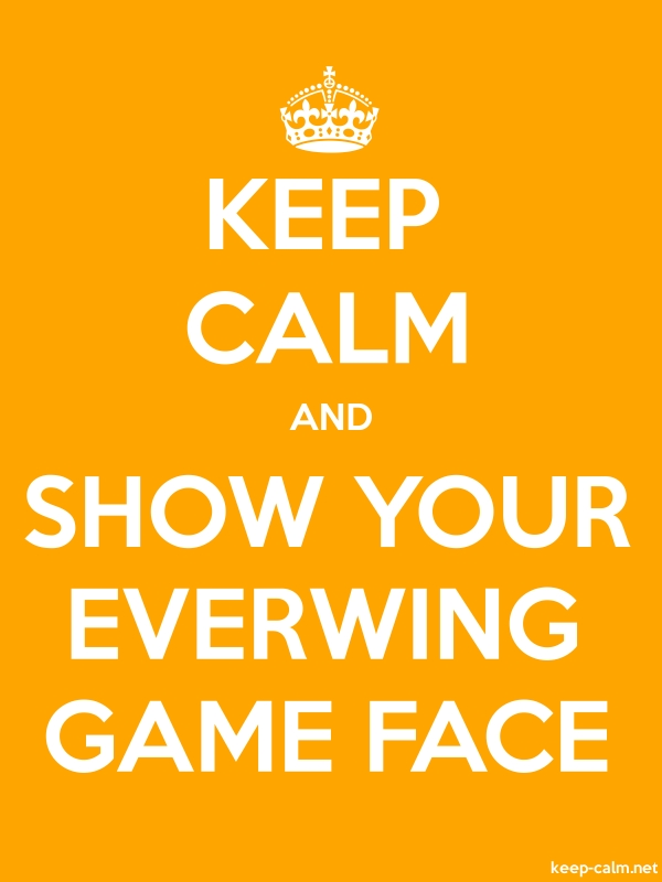 KEEP CALM AND SHOW YOUR EVERWING GAME FACE - white/orange - Default (600x800)