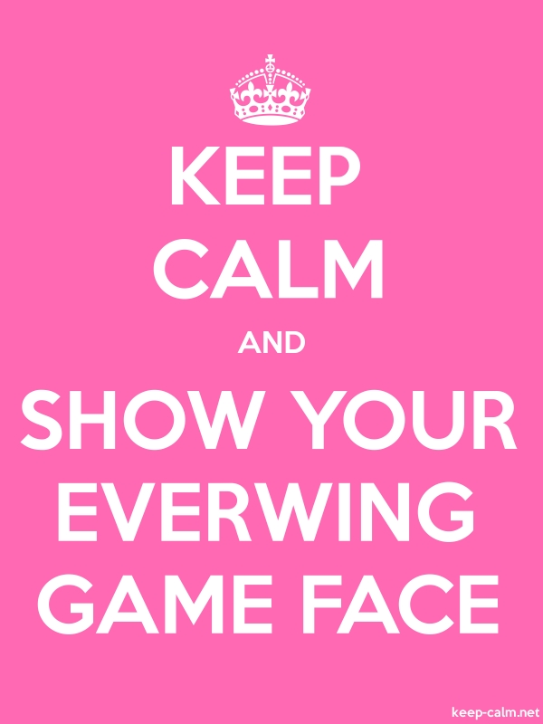 KEEP CALM AND SHOW YOUR EVERWING GAME FACE - white/pink - Default (600x800)