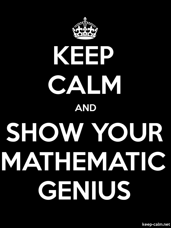 KEEP CALM AND SHOW YOUR MATHEMATIC GENIUS - white/black - Default (600x800)