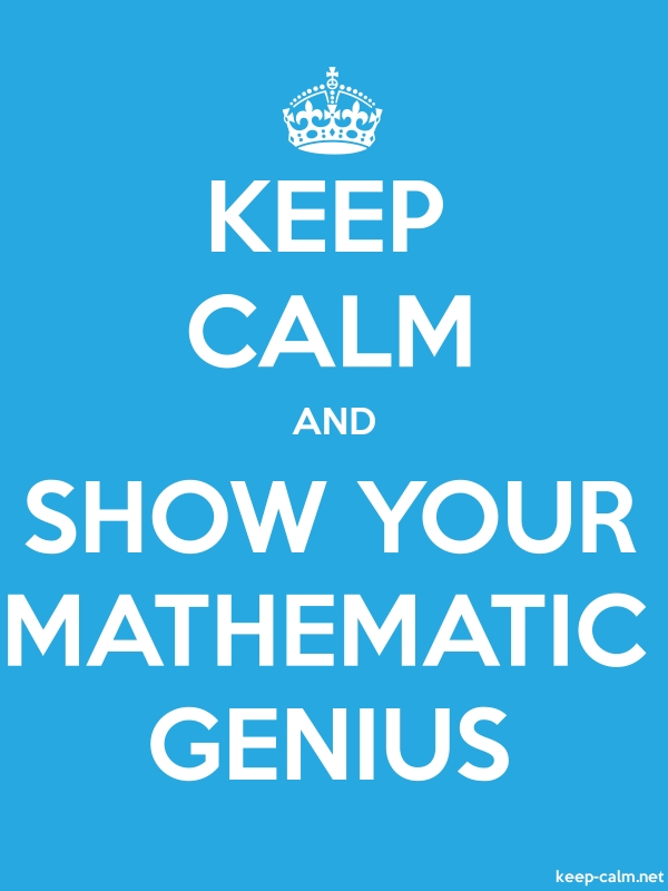 KEEP CALM AND SHOW YOUR MATHEMATIC GENIUS - white/blue - Default (600x800)