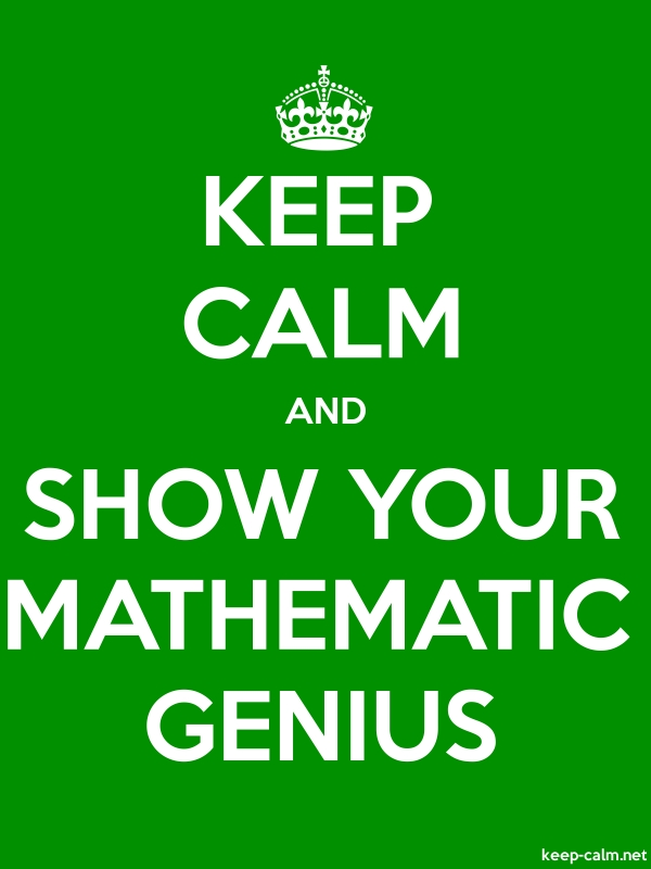 KEEP CALM AND SHOW YOUR MATHEMATIC GENIUS - white/green - Default (600x800)