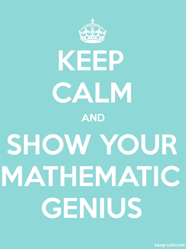 KEEP CALM AND SHOW YOUR MATHEMATIC GENIUS - white/lightblue - Default (600x800)