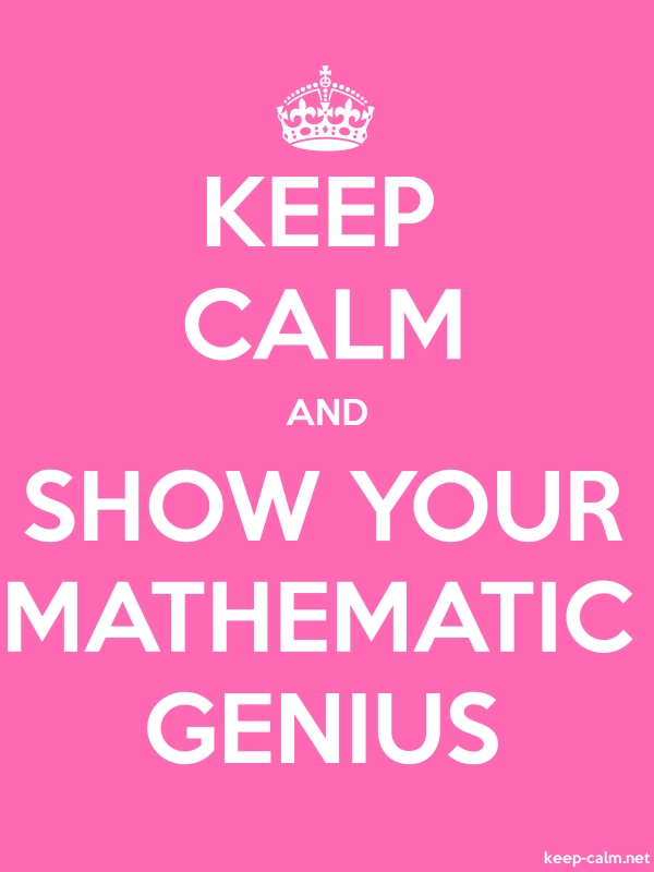 KEEP CALM AND SHOW YOUR MATHEMATIC GENIUS - white/pink - Default (600x800)