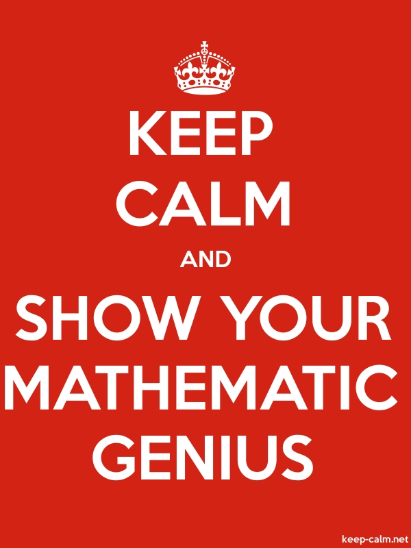 KEEP CALM AND SHOW YOUR MATHEMATIC GENIUS - white/red - Default (600x800)