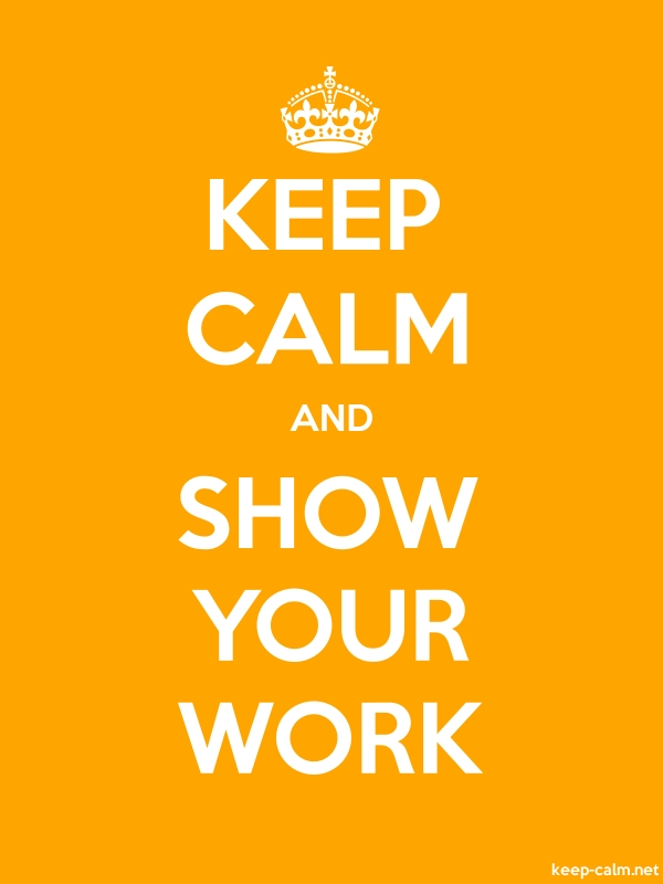 KEEP CALM AND SHOW YOUR WORK - white/orange - Default (600x800)