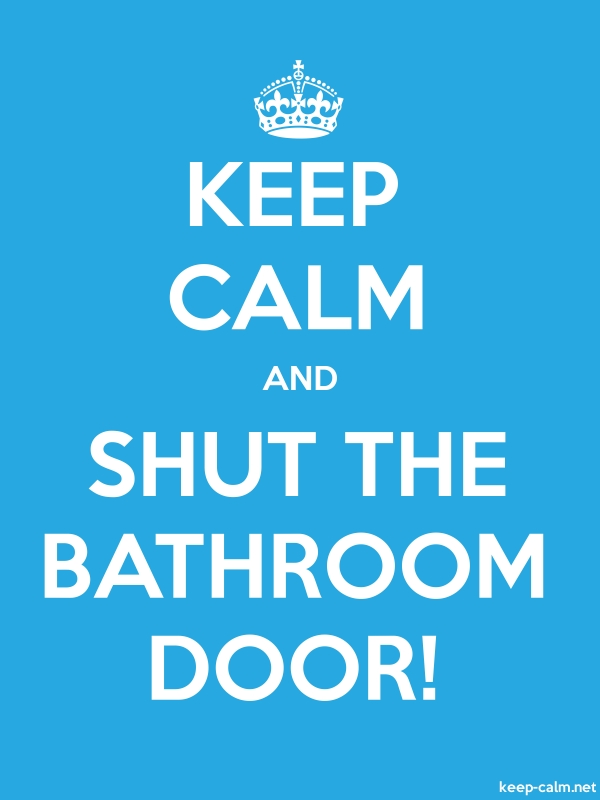 KEEP CALM AND SHUT THE BATHROOM DOOR! - white/blue - Default (600x800)
