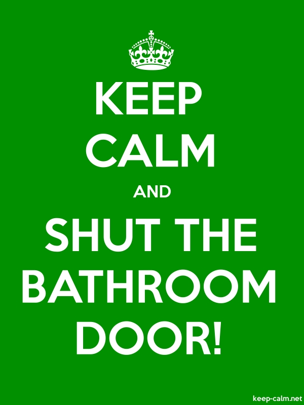 KEEP CALM AND SHUT THE BATHROOM DOOR! - white/green - Default (600x800)