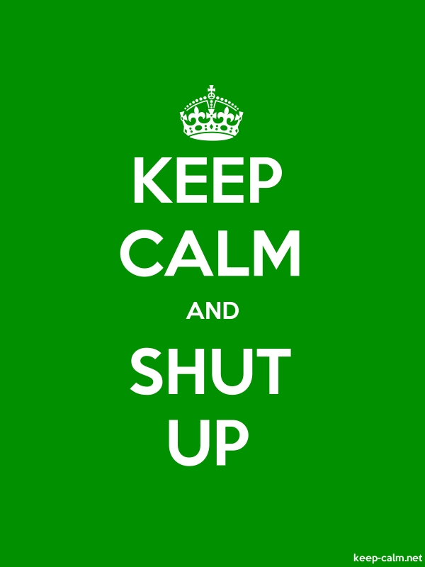 KEEP CALM AND SHUT UP - white/green - Default (600x800)