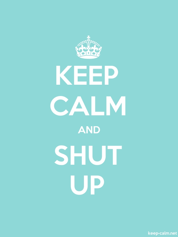 KEEP CALM AND SHUT UP - white/lightblue - Default (600x800)