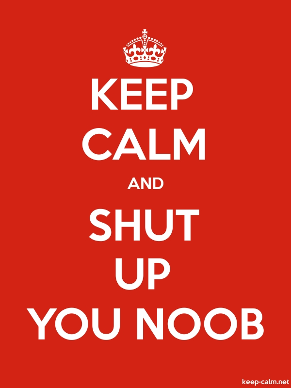 KEEP CALM AND SHUT UP YOU NOOB - white/red - Default (600x800)