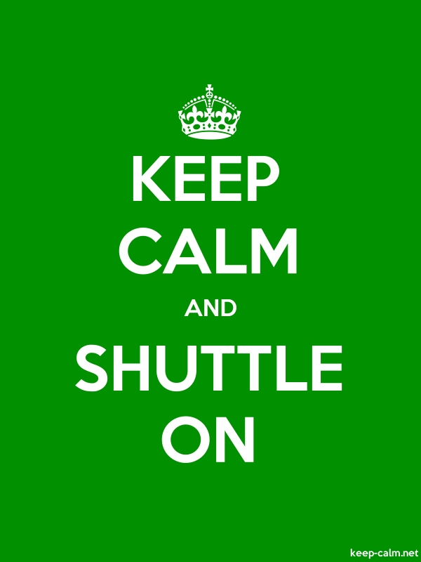 KEEP CALM AND SHUTTLE ON - white/green - Default (600x800)