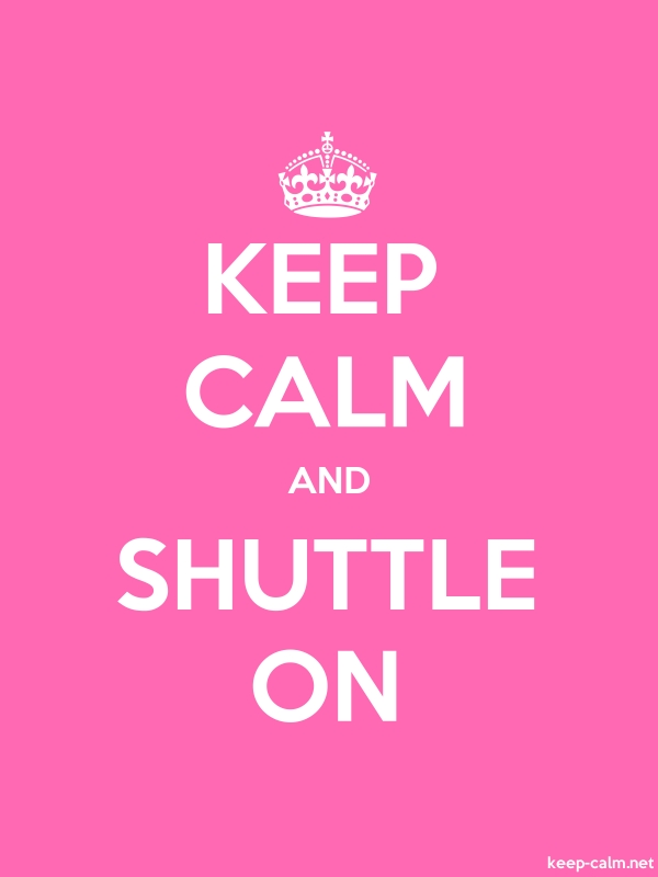KEEP CALM AND SHUTTLE ON - white/pink - Default (600x800)