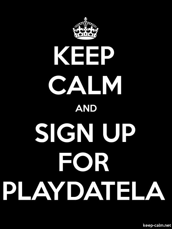 KEEP CALM AND SIGN UP FOR PLAYDATELA - white/black - Default (600x800)