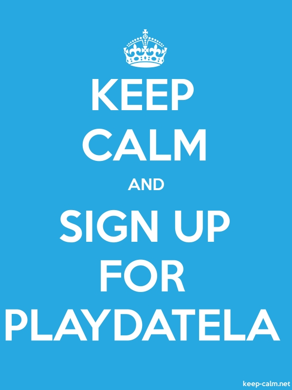 KEEP CALM AND SIGN UP FOR PLAYDATELA - white/blue - Default (600x800)